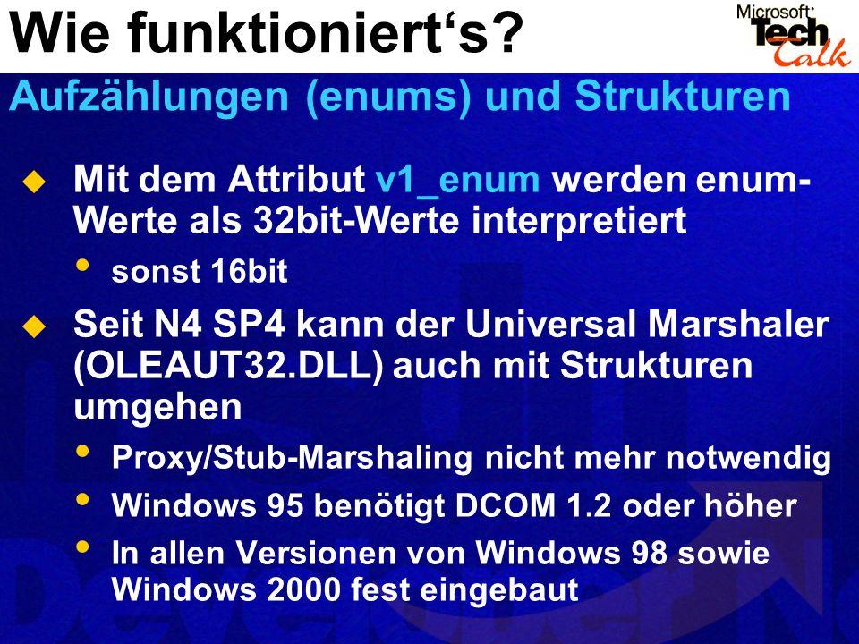 Mit dem Attribut v1_enum werden enum- Werte als 32bit-Werte interpretiert sonst 16bit Seit N4 SP4 kann der Universal Marshaler (OLEAUT32.DLL) auch mit