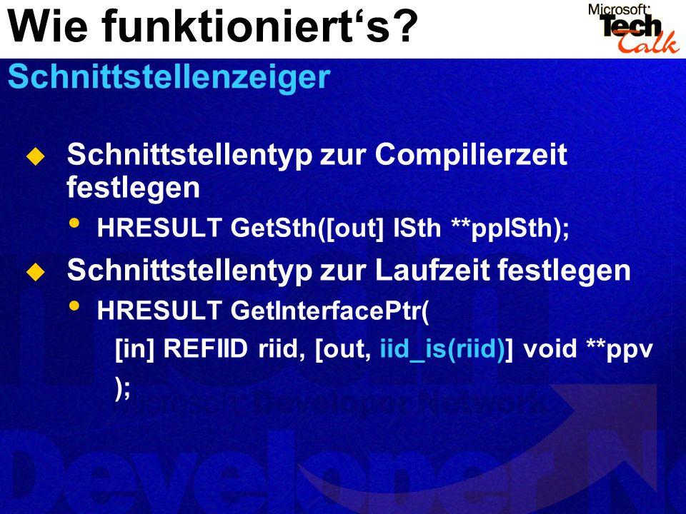 Schnittstellentyp zur Compilierzeit festlegen HRESULT GetSth([out] ISth **ppISth); Schnittstellentyp zur Laufzeit festlegen HRESULT GetInterfacePtr( [
