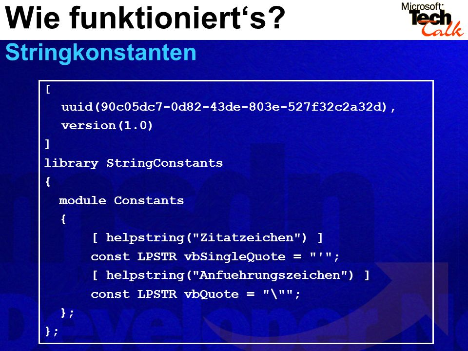 Wie funktionierts? Stringkonstanten [ uuid(90c05dc7-0d82-43de-803e-527f32c2a32d), version(1.0) ] library StringConstants { module Constants { [ helpst