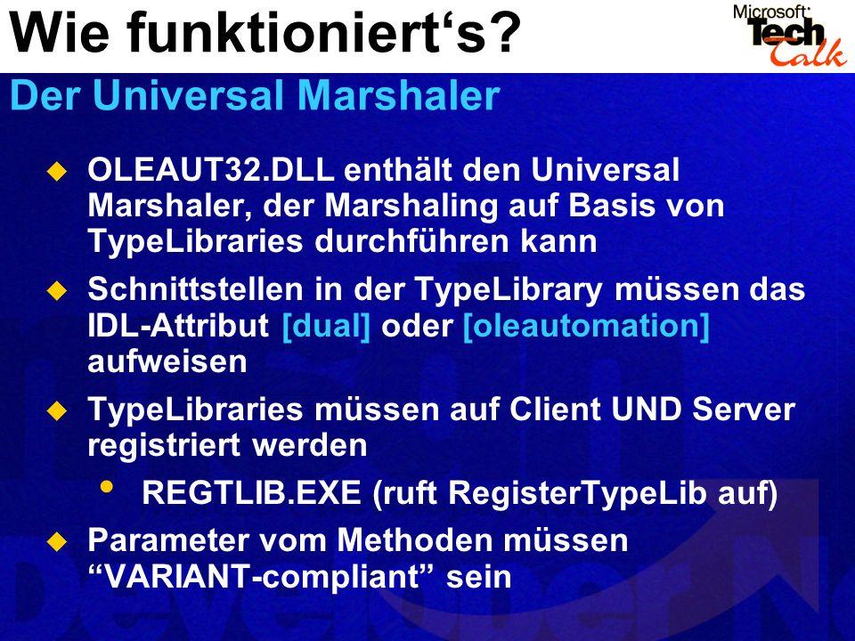 Wie funktionierts? Der Universal Marshaler OLEAUT32.DLL enthält den Universal Marshaler, der Marshaling auf Basis von TypeLibraries durchführen kann S