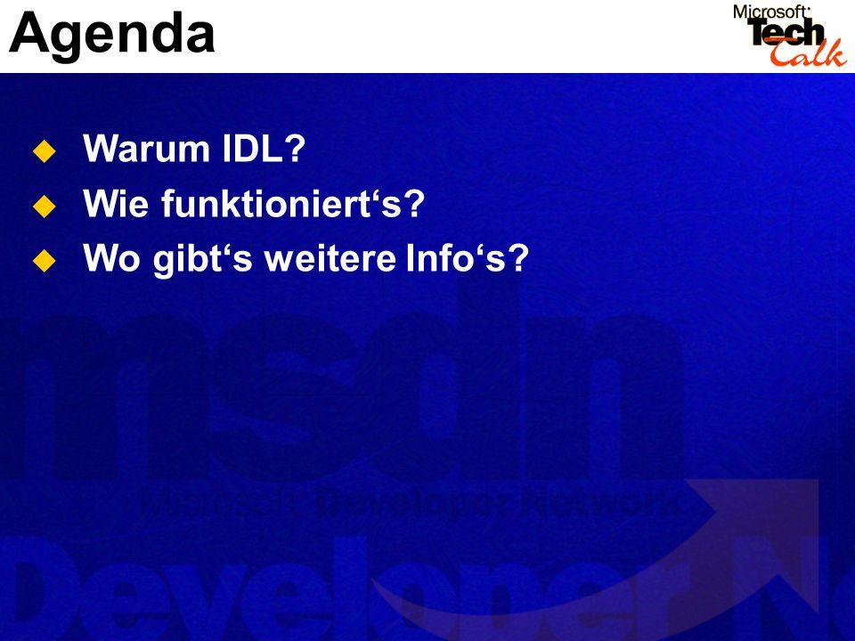 Agenda Warum IDL? Wie funktionierts? Wo gibts weitere Infos?