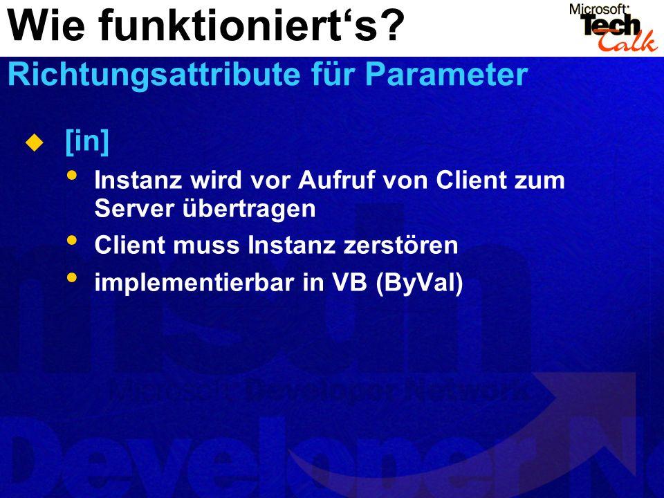 [in] Instanz wird vor Aufruf von Client zum Server übertragen Client muss Instanz zerstören implementierbar in VB (ByVal) Wie funktionierts? Richtungs