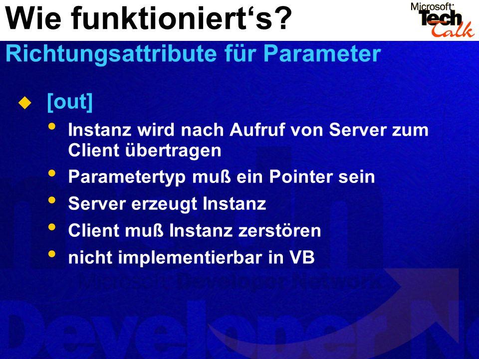 [out] Instanz wird nach Aufruf von Server zum Client übertragen Parametertyp muß ein Pointer sein Server erzeugt Instanz Client muß Instanz zerstören