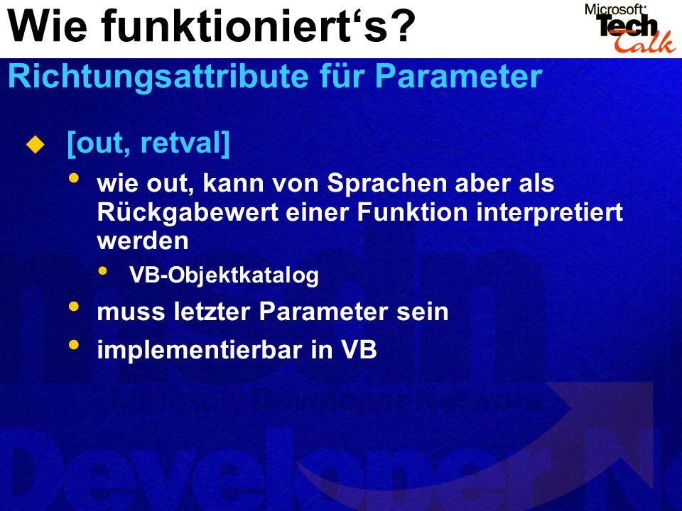 [out, retval] wie out, kann von Sprachen aber als Rückgabewert einer Funktion interpretiert werden VB-Objektkatalog muss letzter Parameter sein implem