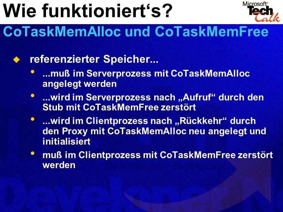 referenzierter Speicher......muß im Serverprozess mit CoTaskMemAlloc angelegt werden...wird im Serverprozess nach Aufruf durch den Stub mit CoTaskMemF