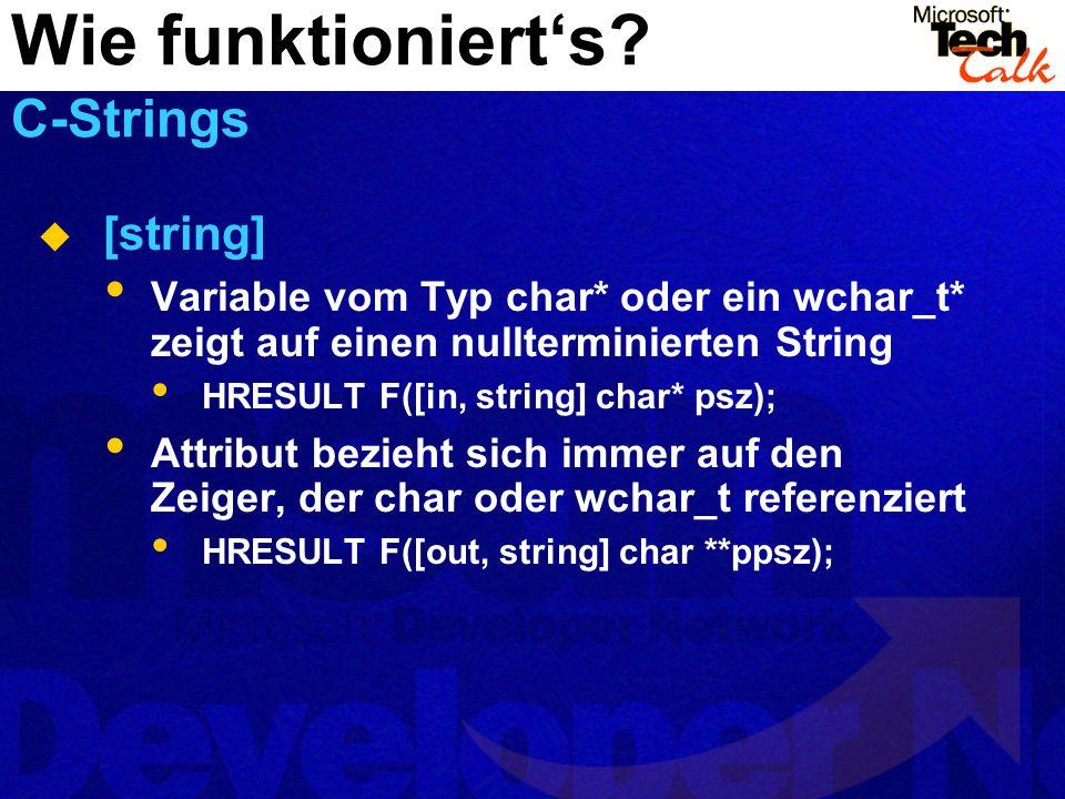 [string] Variable vom Typ char* oder ein wchar_t* zeigt auf einen nullterminierten String HRESULT F([in, string] char* psz); Attribut bezieht sich imm