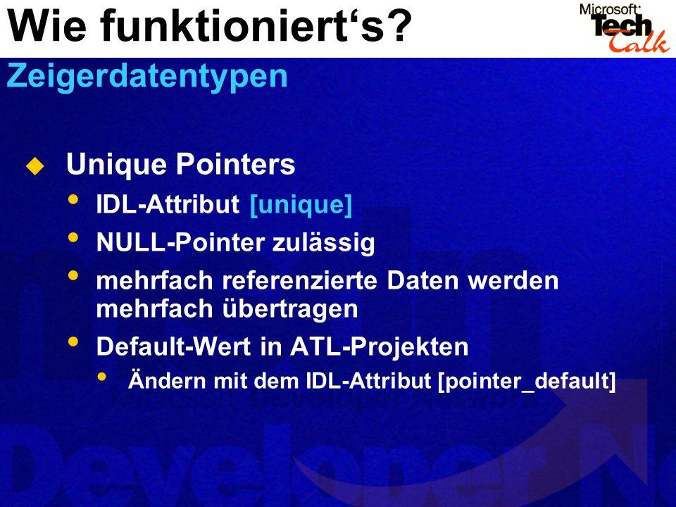 Unique Pointers IDL-Attribut [unique] NULL-Pointer zulässig mehrfach referenzierte Daten werden mehrfach übertragen Default-Wert in ATL-Projekten Ände