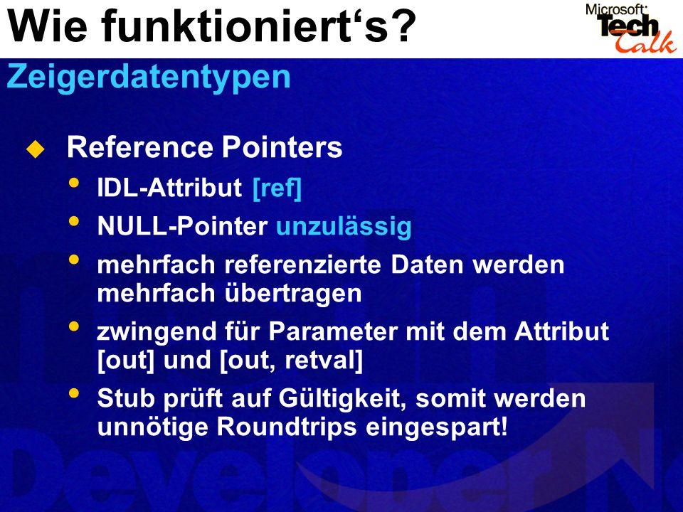 Reference Pointers IDL-Attribut [ref] NULL-Pointer unzulässig mehrfach referenzierte Daten werden mehrfach übertragen zwingend für Parameter mit dem A