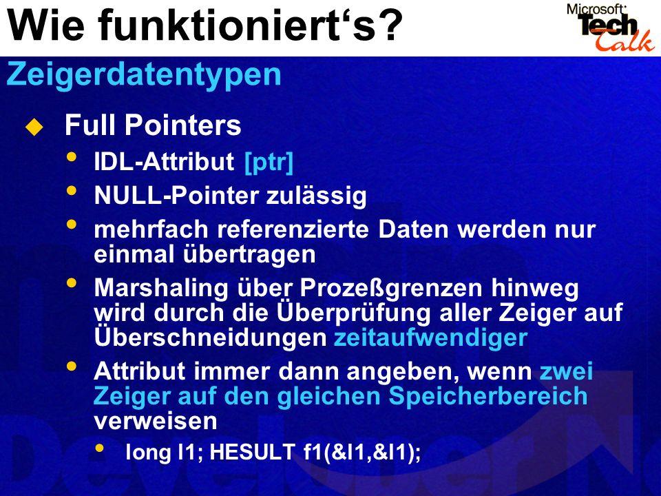 Full Pointers IDL-Attribut [ptr] NULL-Pointer zulässig mehrfach referenzierte Daten werden nur einmal übertragen Marshaling über Prozeßgrenzen hinweg