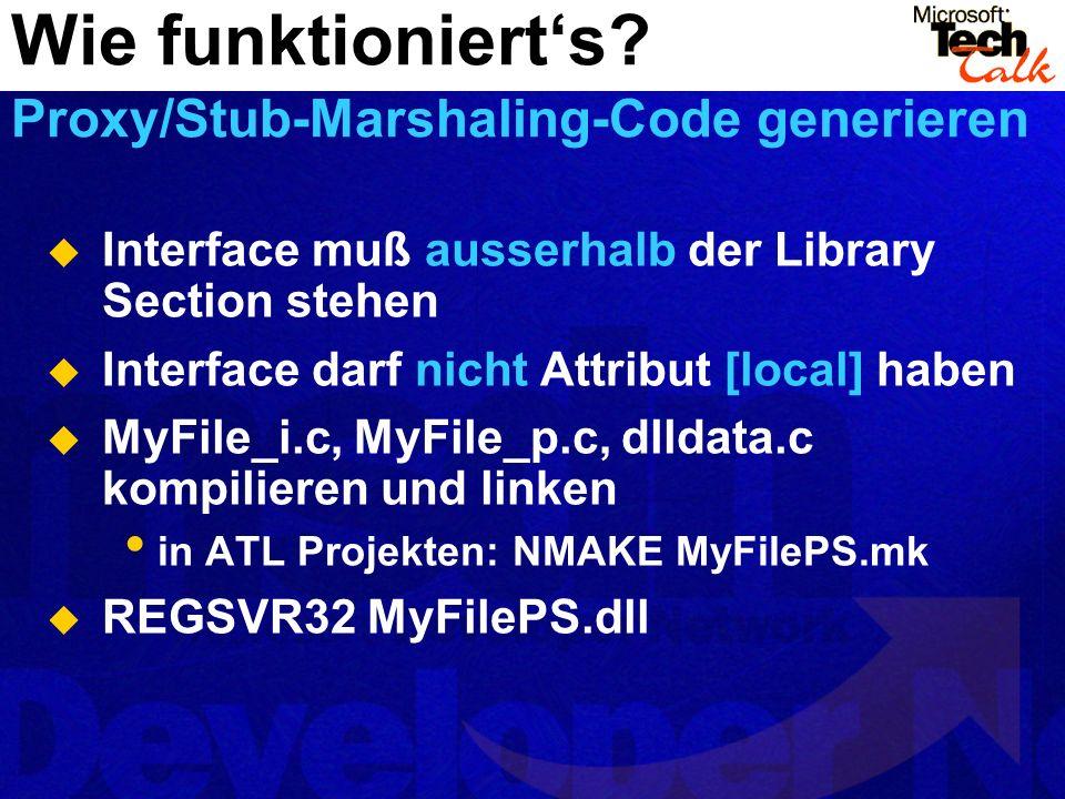 Interface muß ausserhalb der Library Section stehen Interface darf nicht Attribut [local] haben MyFile_i.c, MyFile_p.c, dlldata.c kompilieren und link