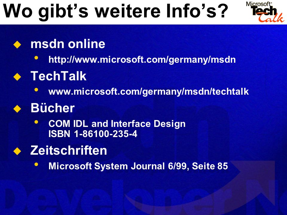 Wo gibts weitere Infos? msdn online http://www.microsoft.com/germany/msdn TechTalk www.microsoft.com/germany/msdn/techtalk Bücher COM IDL and Interfac