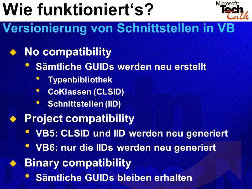 No compatibility Sämtliche GUIDs werden neu erstellt Typenbibliothek CoKlassen (CLSID) Schnittstellen (IID) Project compatibility VB5: CLSID und IID w