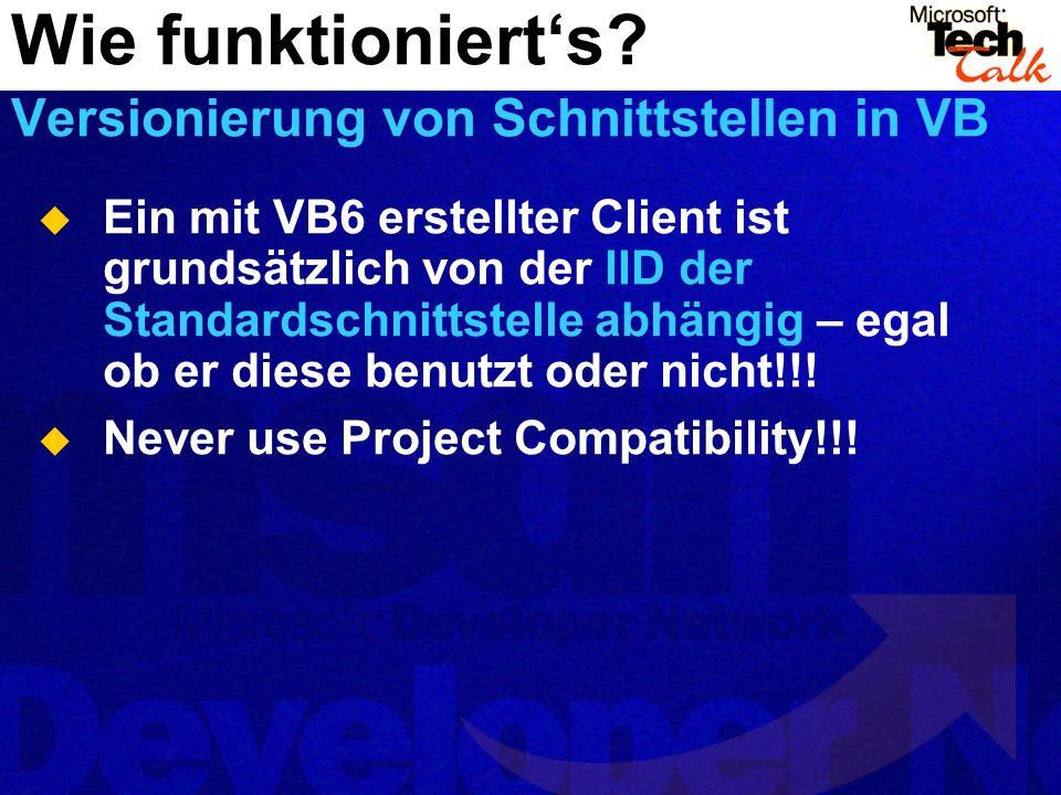 Ein mit VB6 erstellter Client ist grundsätzlich von der IID der Standardschnittstelle abhängig – egal ob er diese benutzt oder nicht!!! Never use Proj