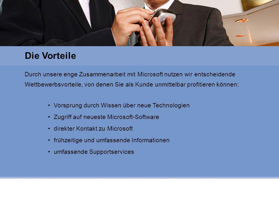 Microsoft Gold Certified Partner Durch unsere enge Zusammenarbeit mit Microsoft nutzen wir entscheidende Wettbewerbsvorteile, von denen Sie als Kunde unmittelbar profitieren können: Vorsprung durch Wissen über neue Technologien Zugriff auf neueste Microsoft-Software direkter Kontakt zu Microsoft frühzeitige und umfassende Informationen umfassende Supportservices Die Vorteile