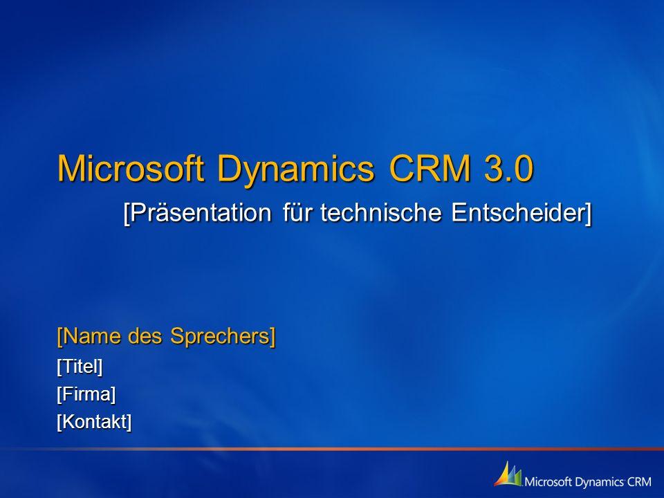 Microsoft Dynamics CRM 3.0 [Präsentation für technische Entscheider] [Name des Sprechers] [Titel][Firma][Kontakt]