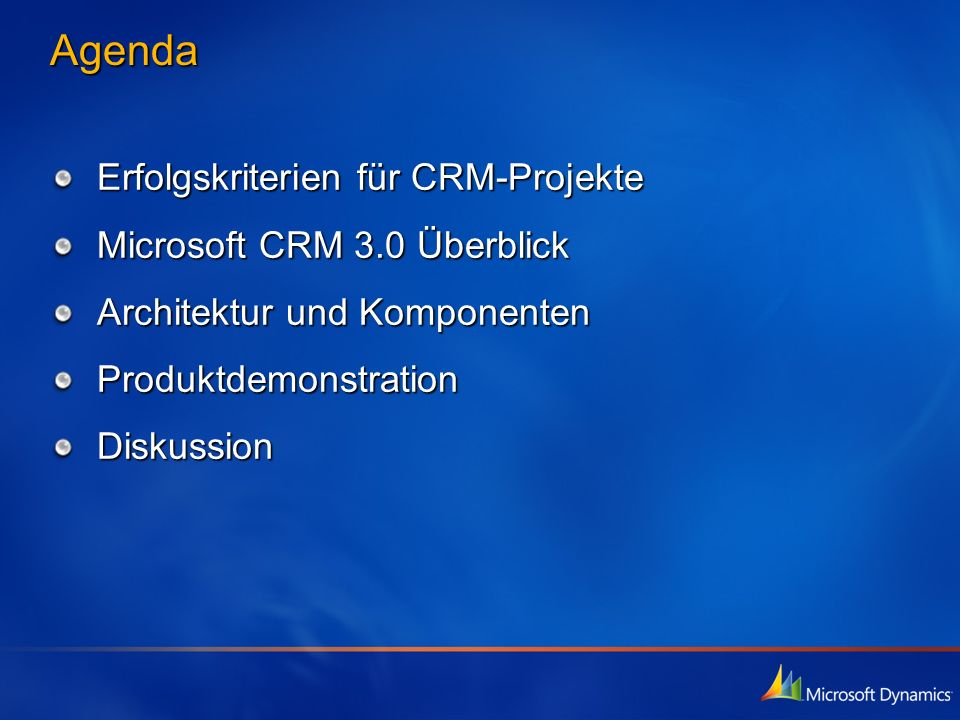Agenda Erfolgskriterien für CRM-Projekte Microsoft CRM 3.0 Überblick Architektur und Komponenten ProduktdemonstrationDiskussion