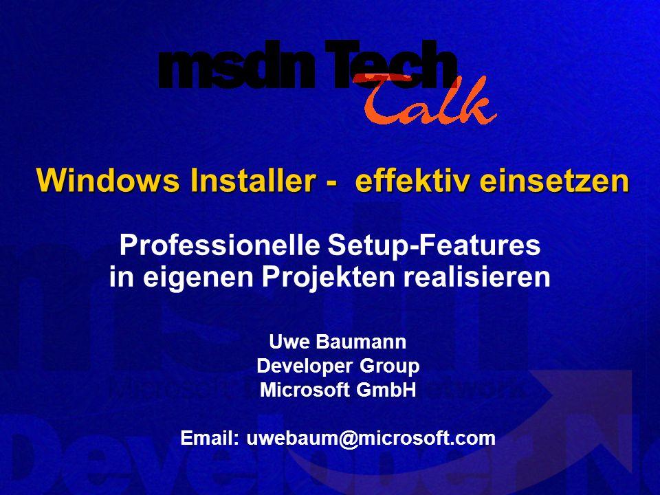 Uwe Baumann Developer Group Microsoft GmbH Email: uwebaum@microsoft.com Windows Installer - effektiv einsetzen Professionelle Setup-Features in eigenen Projekten realisieren