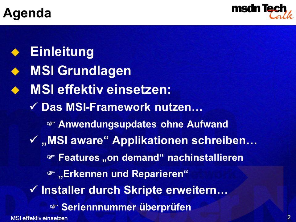MSI effektiv einsetzen 2 Agenda Einleitung MSI Grundlagen MSI effektiv einsetzen: Das MSI-Framework nutzen… Anwendungsupdates ohne Aufwand MSI aware Applikationen schreiben… Features on demand nachinstallieren Erkennen und Reparieren Installer durch Skripte erweitern… Seriennnummer überprüfen