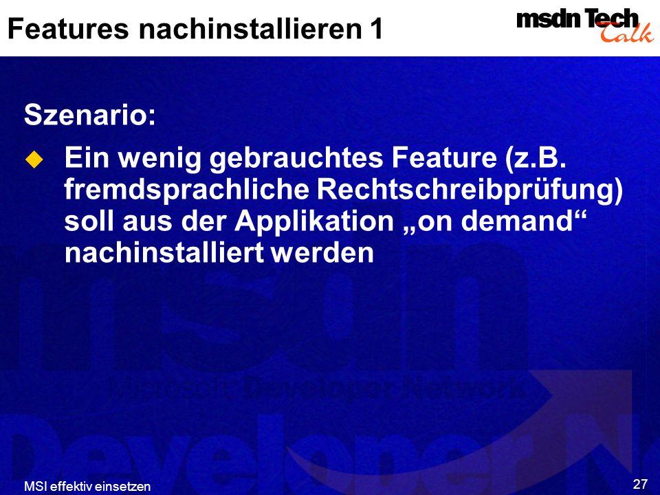 MSI effektiv einsetzen 27 Features nachinstallieren 1 Szenario: Ein wenig gebrauchtes Feature (z.B.