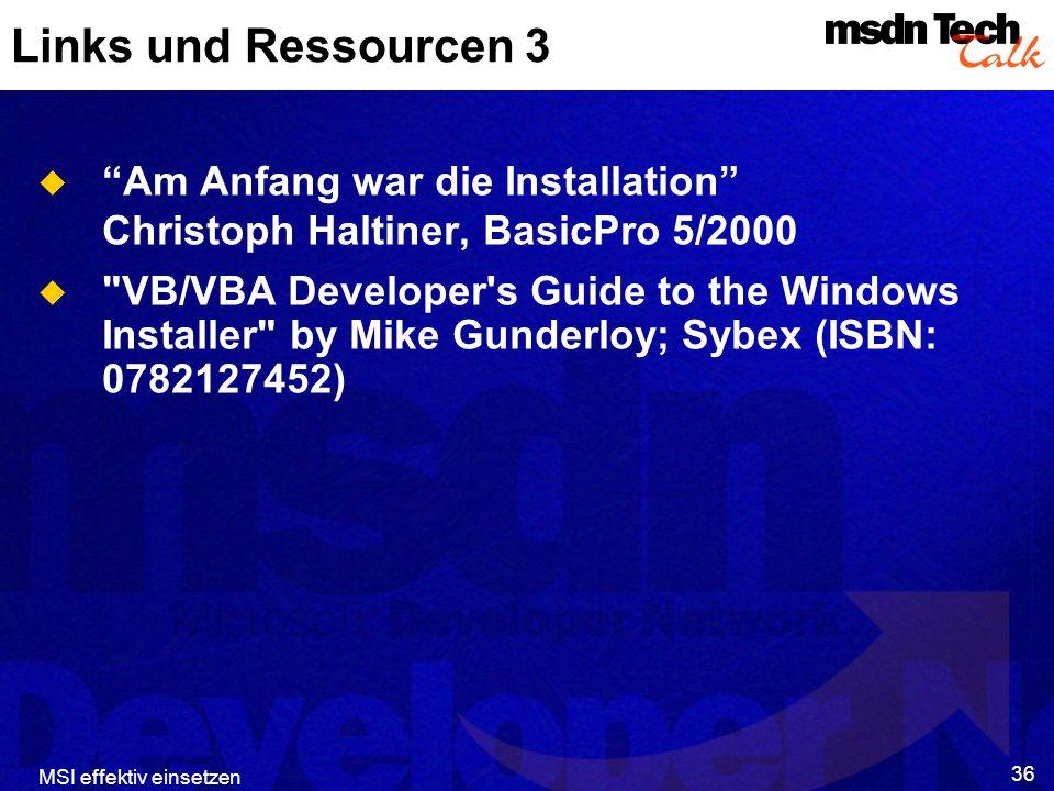 MSI effektiv einsetzen 36 Links und Ressourcen 3 Am Anfang war die Installation Christoph Haltiner, BasicPro 5/2000 VB/VBA Developer s Guide to the Windows Installer by Mike Gunderloy; Sybex (ISBN: 0782127452)