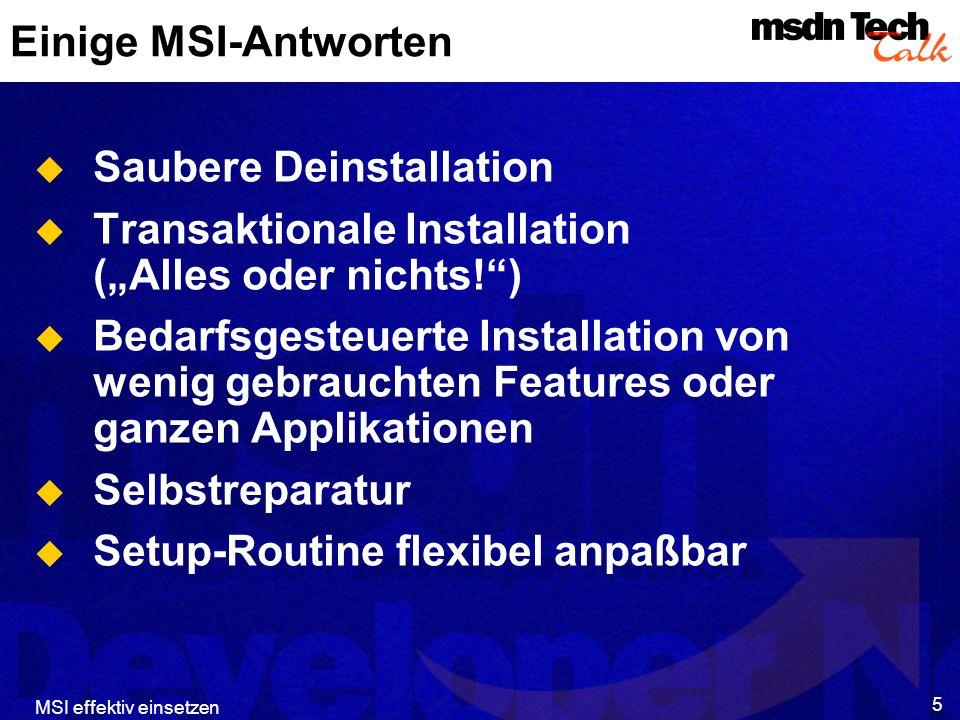 MSI effektiv einsetzen 26 Erkennen und Reparieren 3 Implementierung: msiInstaller.ReinstallProduct MYTEXT_PRODUCTCODE_GUID, _ msiReinstallModeFileOlderVersion Or msiReinstallModeShortcut msiInstaller.ReinstallProduct MYTEXT_PRODUCTCODE_GUID, _ msiReinstallModeFileOlderVersion Or msiReinstallModeShortcut