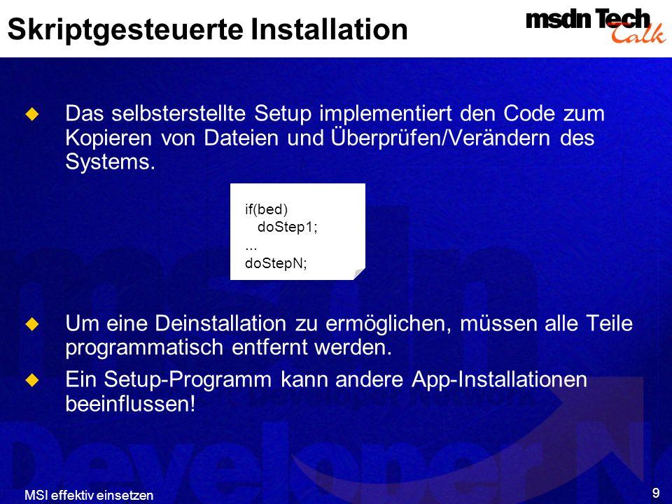 MSI effektiv einsetzen 10 Datenbasiertes Setup wacht über das System protokolliert die Installationen macht Setup zur Transaktion kann mit Admin-Rechten arbeiten Rezept