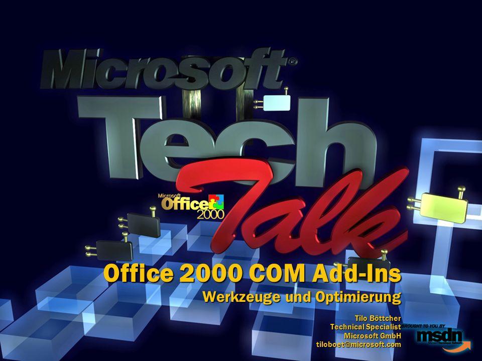Office 2000 COM Add-Ins Werkzeuge und Optimierung Tilo Böttcher Technical Specialist Microsoft GmbH tiloboet@microsoft.com