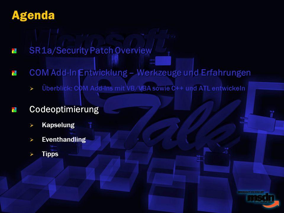 Agenda SR1a/Security Patch Overview COM Add-In Entwicklung – Werkzeuge und Erfahrungen Überblick: COM Add-Ins mit VB/VBA sowie C++ und ATL entwickelnCodeoptimierung Kapselung Eventhandling Tipps