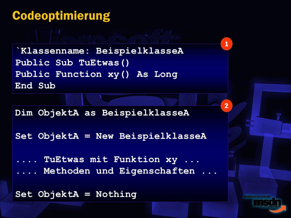 Codeoptimierung Dim ObjektA as BeispielklasseA Set ObjektA = New BeispielklasseA....