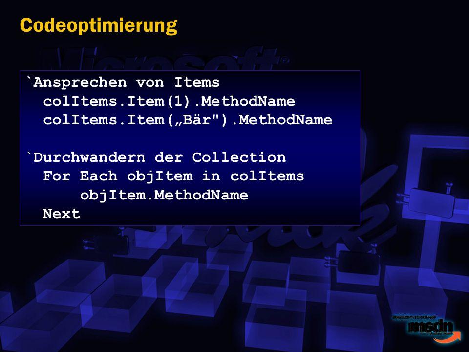 Codeoptimierung `Ansprechen von Items colItems.Item(1).MethodName colItems.Item(Bär ).MethodName `Durchwandern der Collection For Each objItem in colItems objItem.MethodName Next