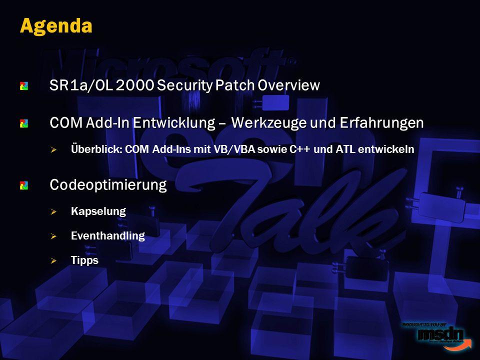 Agenda SR1a/OL 2000 Security Patch Overview COM Add-In Entwicklung – Werkzeuge und Erfahrungen Überblick: COM Add-Ins mit VB sowie C++ und ATL entwickelnCodeoptimierung Kapselung Eventhandling Tipps