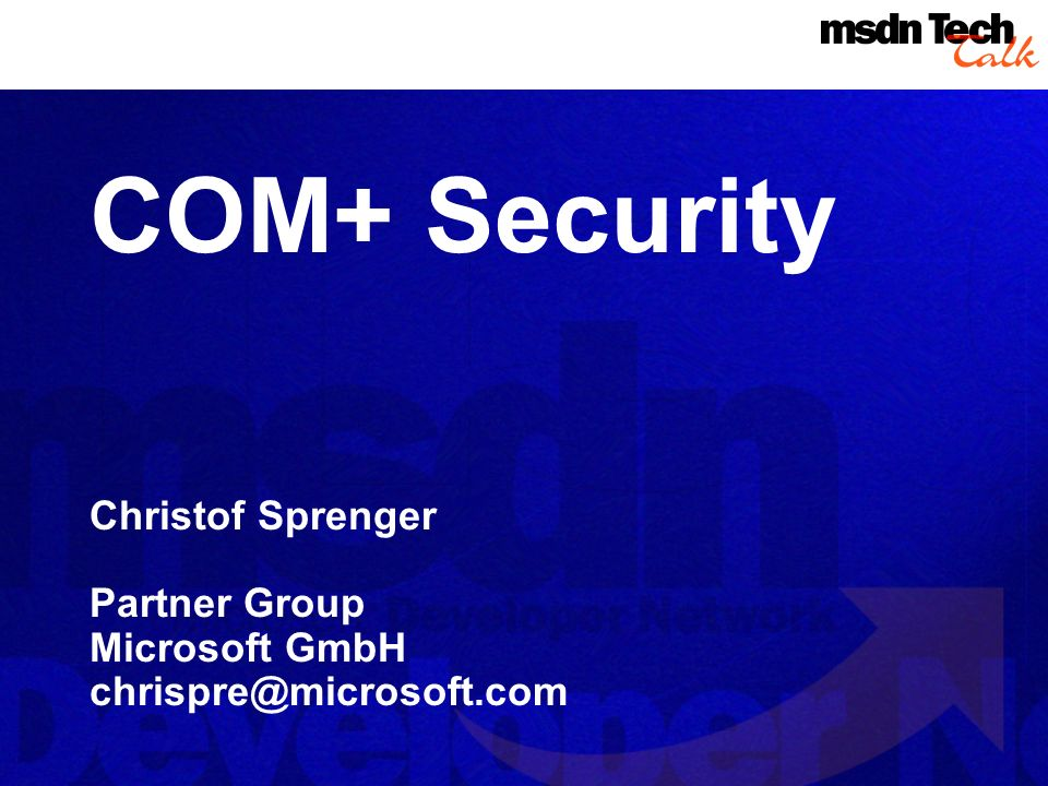 COM+ Security Christof Sprenger Partner Group Microsoft GmbH chrispre@microsoft.com