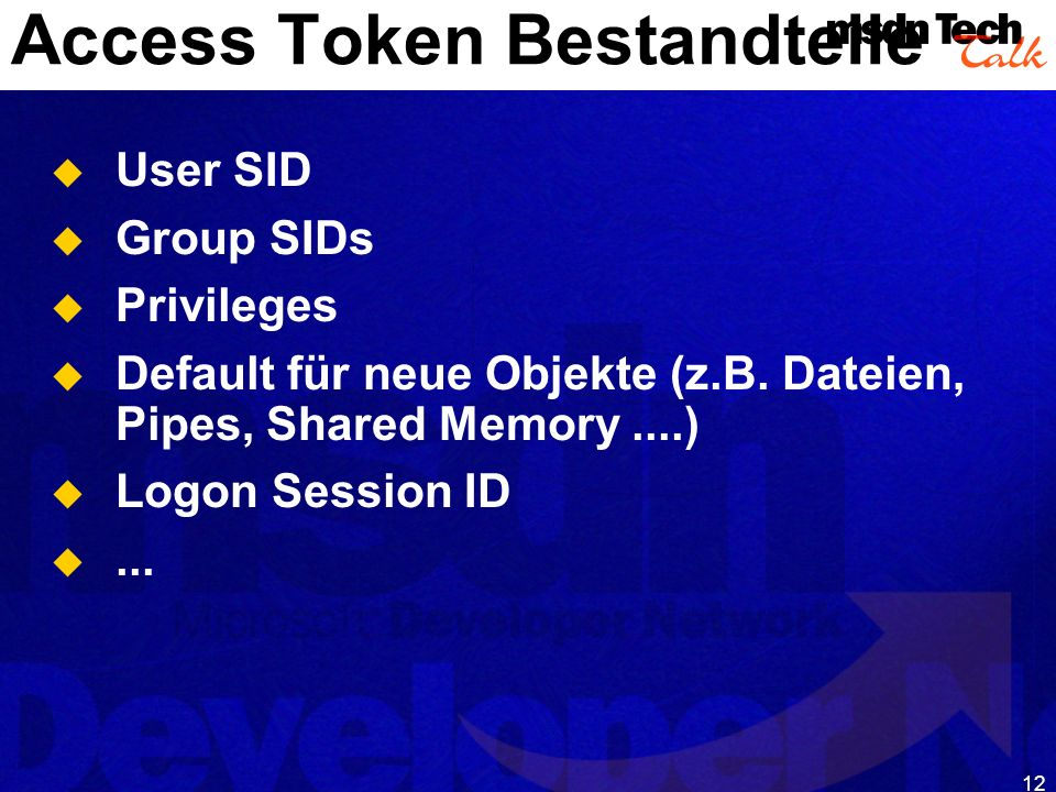12 Access Token Bestandteile User SID Group SIDs Privileges Default für neue Objekte (z.B.