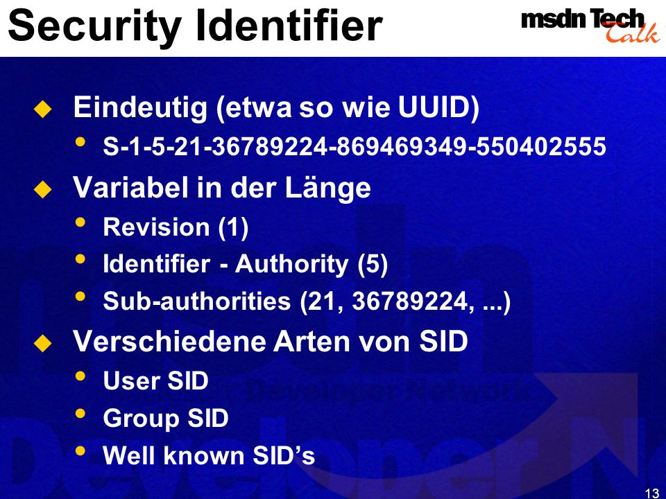 13 Security Identifier Eindeutig (etwa so wie UUID) S-1-5-21-36789224-869469349-550402555 Variabel in der Länge Revision (1) Identifier - Authority (5