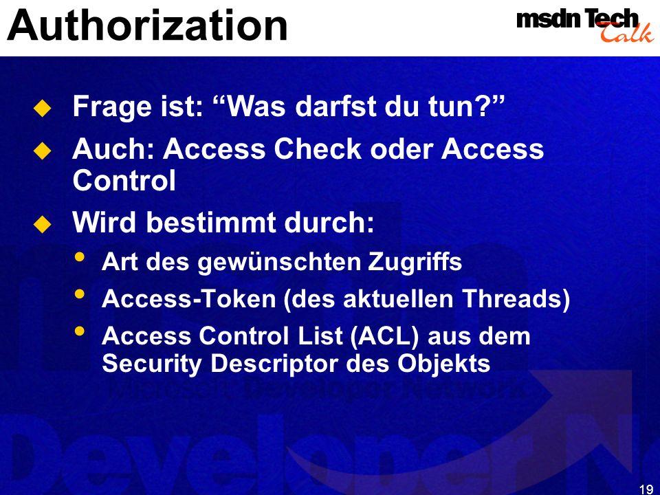 19 Authorization Frage ist: Was darfst du tun? Auch: Access Check oder Access Control Wird bestimmt durch: Art des gewünschten Zugriffs Access-Token (