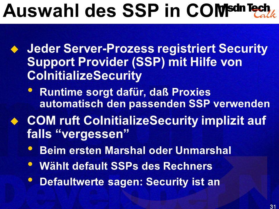 31 Auswahl des SSP in COM Jeder Server-Prozess registriert Security Support Provider (SSP) mit Hilfe von CoInitializeSecurity Runtime sorgt dafür, daß