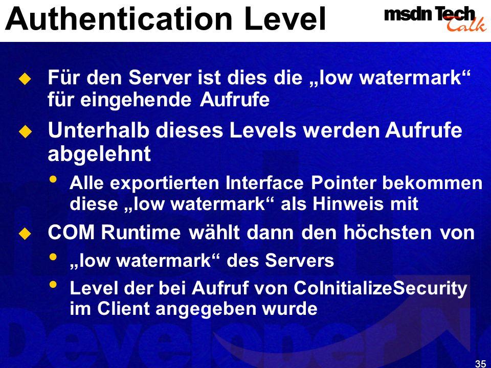 35 Authentication Level Für den Server ist dies die low watermark für eingehende Aufrufe Unterhalb dieses Levels werden Aufrufe abgelehnt Alle exporti