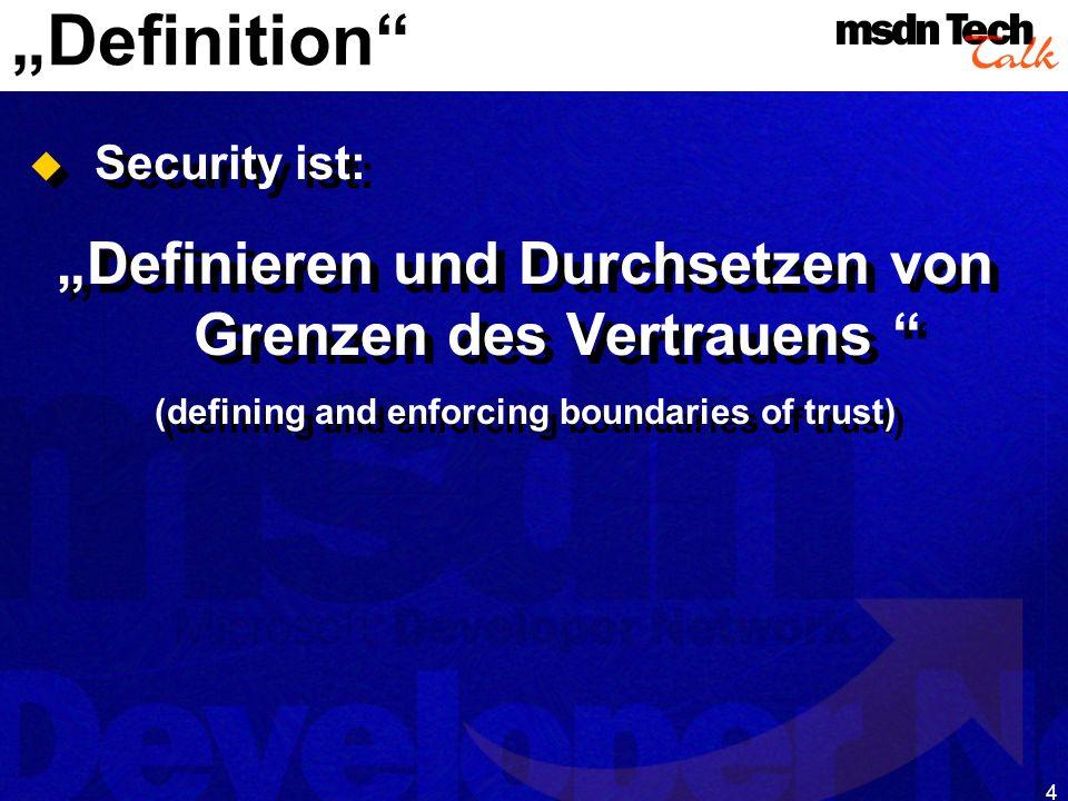 5 Definition Kurze Definition von Security: wer (identity Authentifizierung) tut was (Zweck/Absicht) mit wem oder was (Privilege Authorisation)