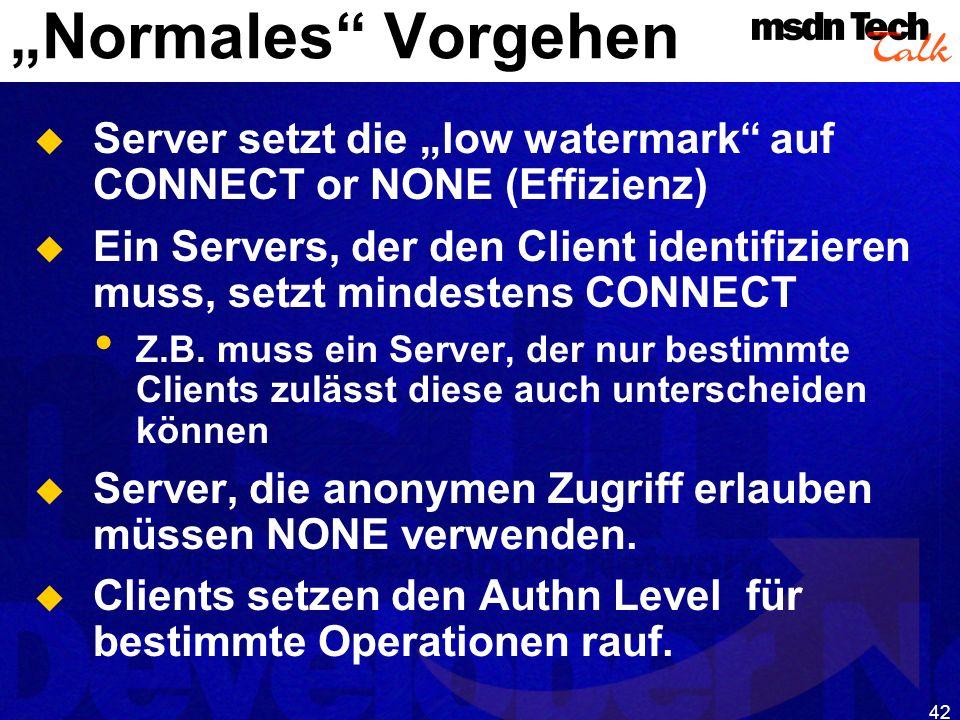 42 Normales Vorgehen Server setzt die low watermark auf CONNECT or NONE (Effizienz) Ein Servers, der den Client identifizieren muss, setzt mindestens