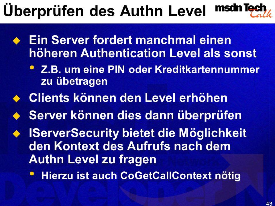 43 Überprüfen des Authn Level Ein Server fordert manchmal einen höheren Authentication Level als sonst Z.B. um eine PIN oder Kreditkartennummer zu übe