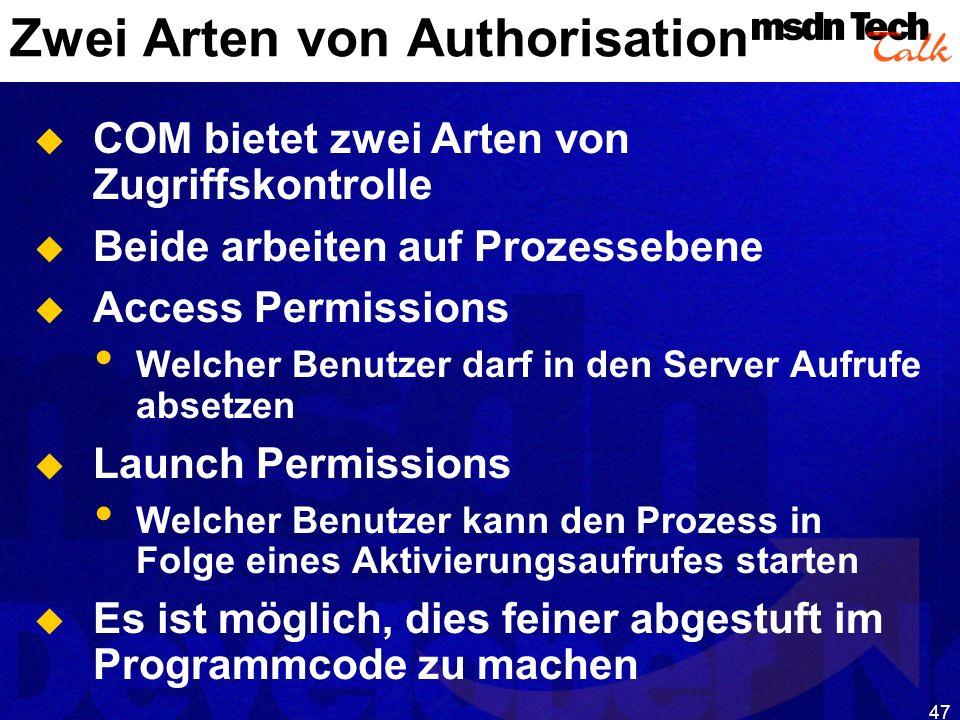 47 Zwei Arten von Authorisation COM bietet zwei Arten von Zugriffskontrolle Beide arbeiten auf Prozessebene Access Permissions Welcher Benutzer darf i
