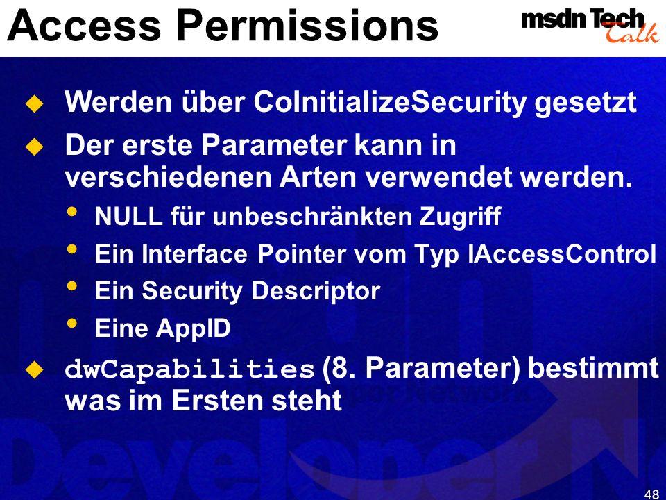 48 Access Permissions Werden über CoInitializeSecurity gesetzt Der erste Parameter kann in verschiedenen Arten verwendet werden. NULL für unbeschränkt