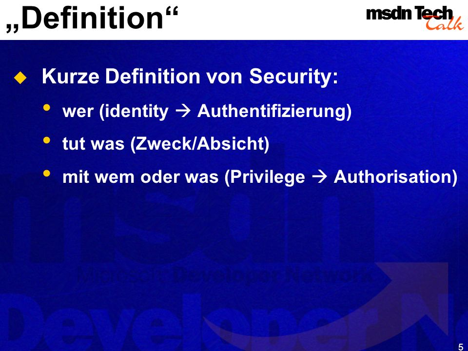 6 Security Grundlagen: Begriffe Principal Eine Identität (Sie oder Ihr PC) Credentials Daten um Identität zu beweisen Trust Den Credentials vertrauten Authority Der, der für Principals bürgt Privilege Das Recht etwas zu tun