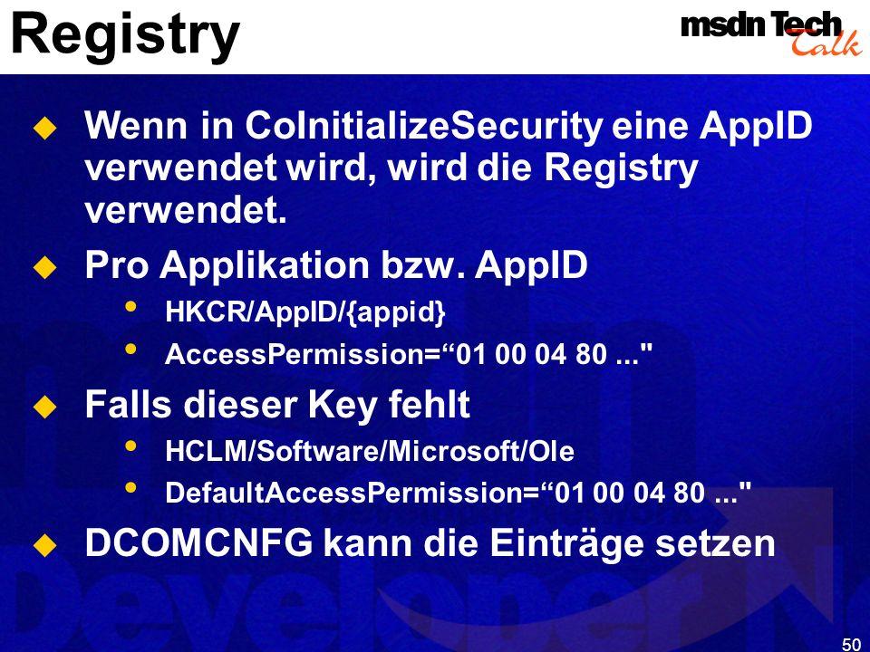 50 Registry Wenn in CoInitializeSecurity eine AppID verwendet wird, wird die Registry verwendet. Pro Applikation bzw. AppID HKCR/AppID/{appid} AccessP