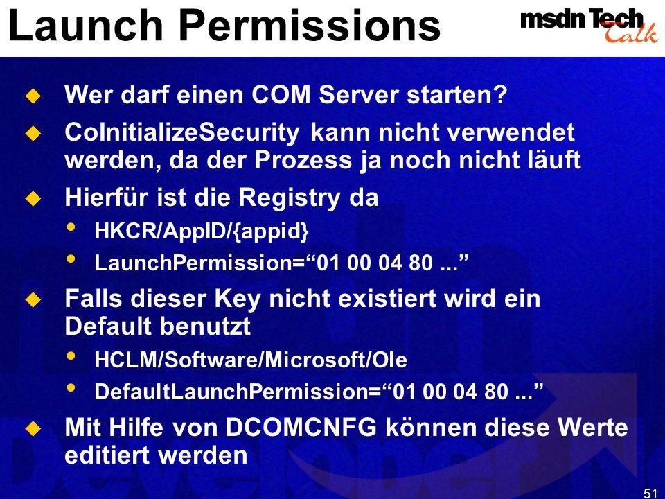 51 Launch Permissions Wer darf einen COM Server starten? CoInitializeSecurity kann nicht verwendet werden, da der Prozess ja noch nicht läuft Hierfür