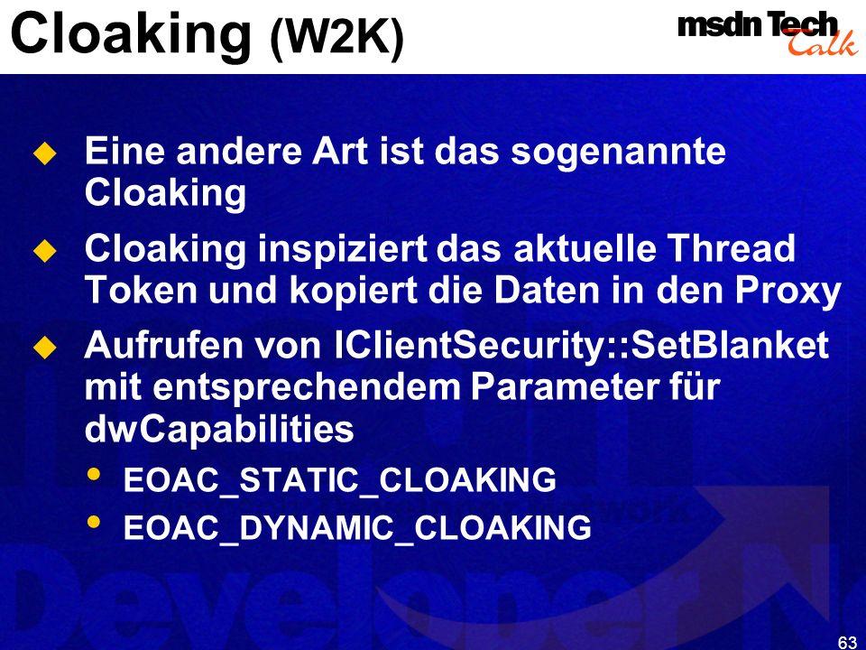 63 Cloaking (W2K) Eine andere Art ist das sogenannte Cloaking Cloaking inspiziert das aktuelle Thread Token und kopiert die Daten in den Proxy Aufrufe