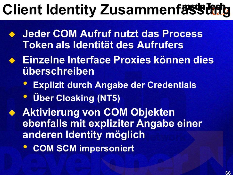 66 Client Identity Zusammenfassung Jeder COM Aufruf nutzt das Process Token als Identität des Aufrufers Einzelne Interface Proxies können dies übersch