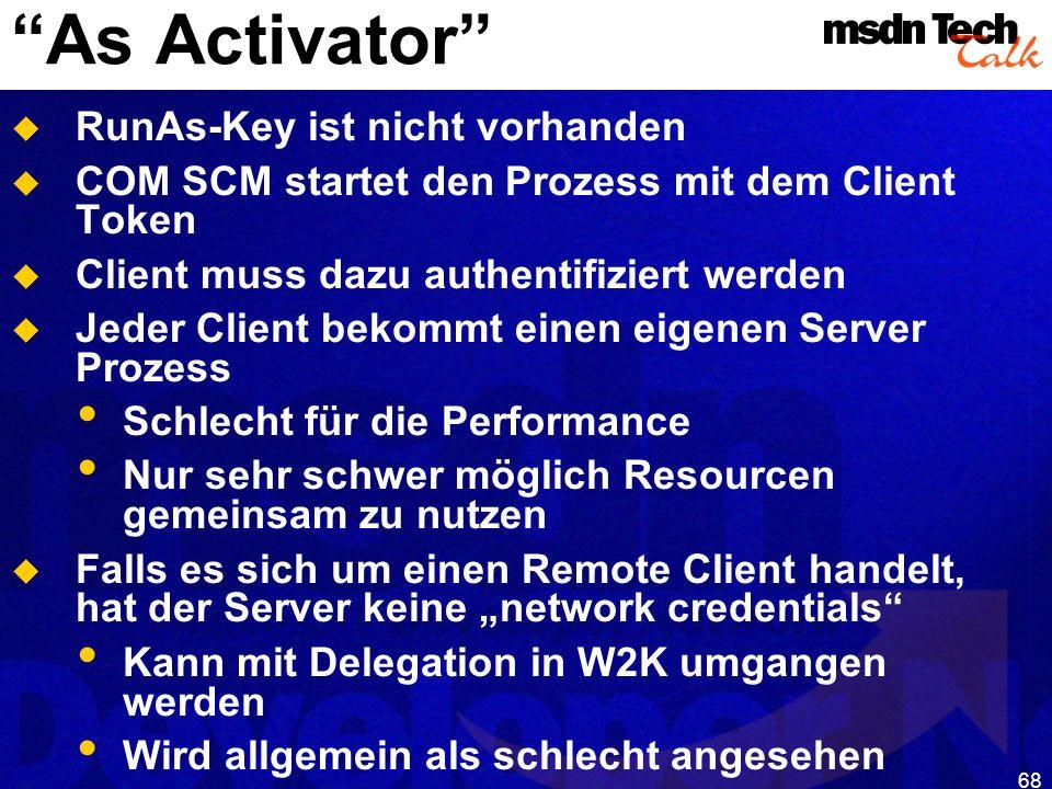 68 As Activator RunAs-Key ist nicht vorhanden COM SCM startet den Prozess mit dem Client Token Client muss dazu authentifiziert werden Jeder Client be