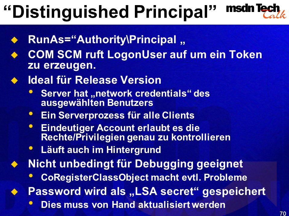 70 Distinguished Principal RunAs=Authority\Principal COM SCM ruft LogonUser auf um ein Token zu erzeugen. Ideal für Release Version Server hat network