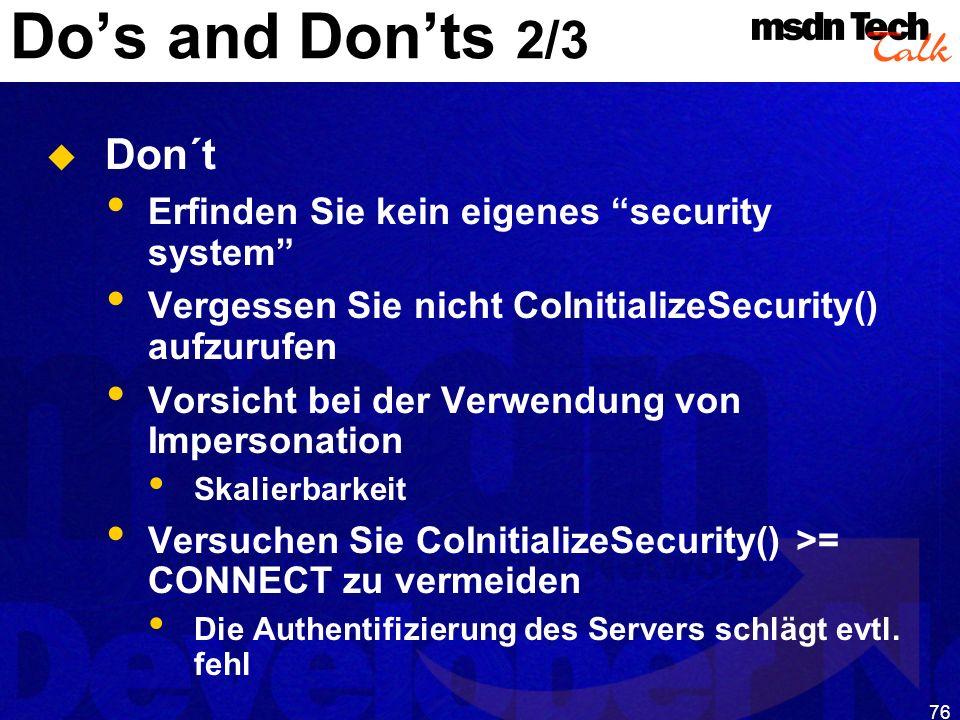 76 Dos and Donts 2/3 Don´t Erfinden Sie kein eigenes security system Vergessen Sie nicht CoInitializeSecurity() aufzurufen Vorsicht bei der Verwendung